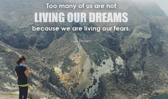 Overcome fear, Fear, Shatter My Fear, live dream life